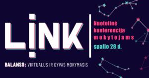 """Mokytojams ir švietimo entuziastams – nemokama nuotolinė konferencija """"LINK balanso: virtualus ir gyvas mokymasis"""""""